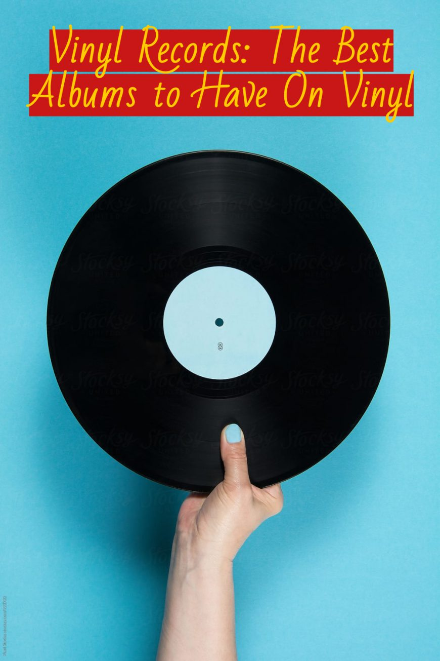 Vinyl Records: The Best Albums to Have On Vinyl